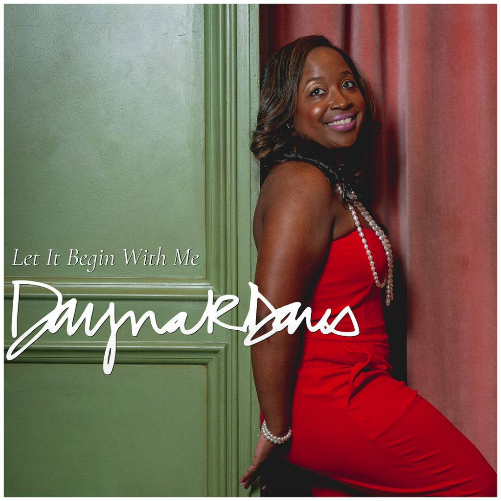 Let It Begin With Me - A Song by Dayna R. Davis